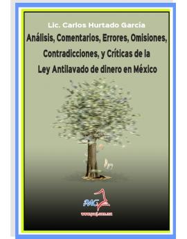 Análisis, comentarios, errores, omisiones, contradicciones y críticas de la Ley Antilavado de dinero en México