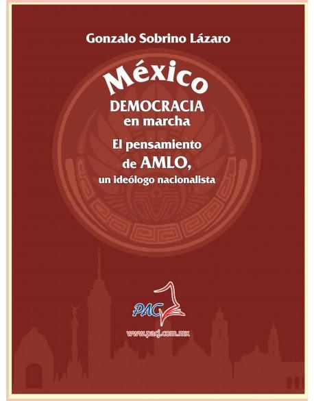 MÉXICO DEMOCRACIA EN MARCHA. EL PENSAMIENTO DE AMLO, UN IDEÓLOGO NACIONALISTA