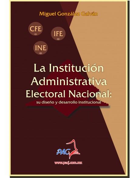 LA INSTITUCIÓN ADMINISTRATIVA ELECTORAL NACIONAL: su diseño y desarrollo institucional