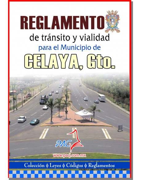 REGLAMENTO DE TRÁNSITO Y POLICÍA VIAL PARA EL MUNICIPIO DE CELAYA, GUANAJUATO